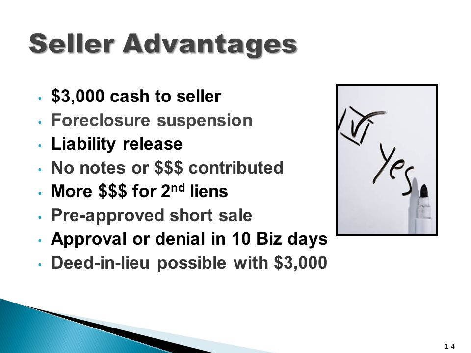 $3,000 cash to seller Foreclosure suspension Liability release No notes or $$$ contributed More $$$ for 2 nd liens Pre-approved short sale Approval or