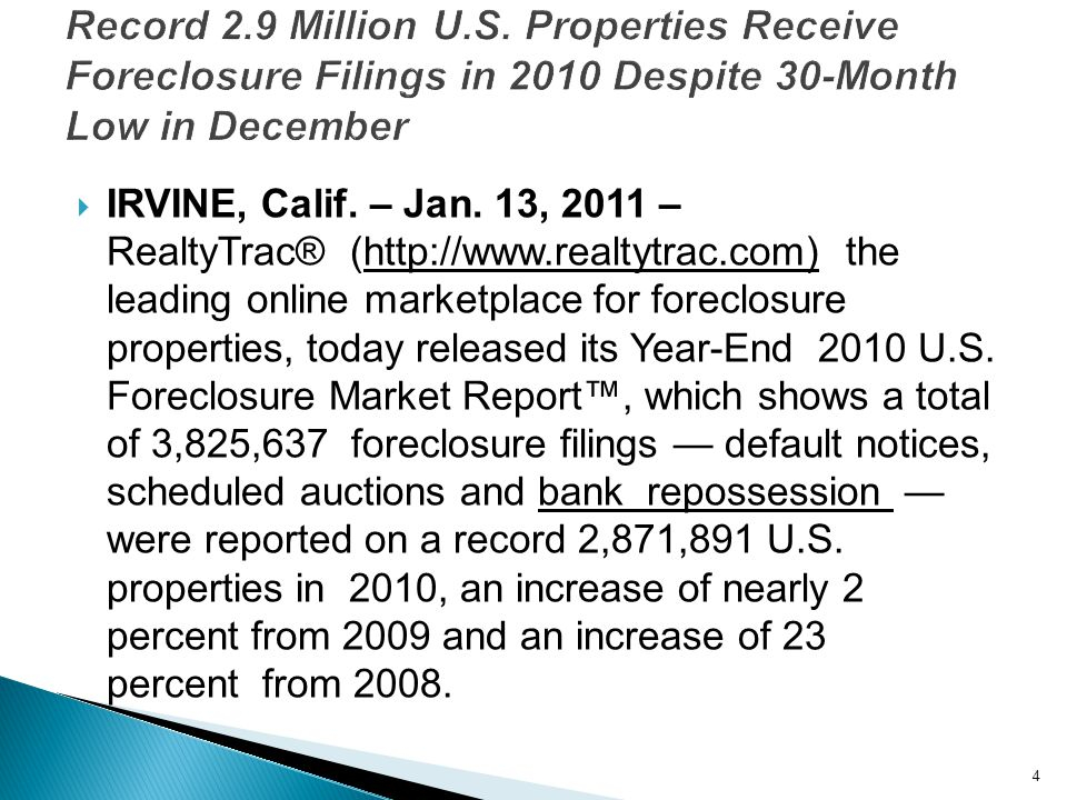 4  IRVINE, Calif. – Jan. 13, 2011 – RealtyTrac® (http://www.realtytrac.com) the leading online marketplace for foreclosure properties, today released