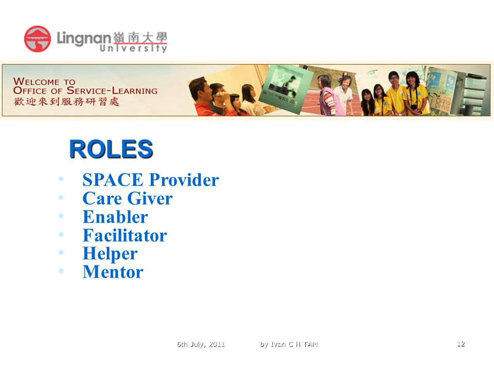 12 ROLES SPACE Provider Care Giver Enabler Facilitator Helper Mentor 6th July, 2011 by Ivan C H TAM
