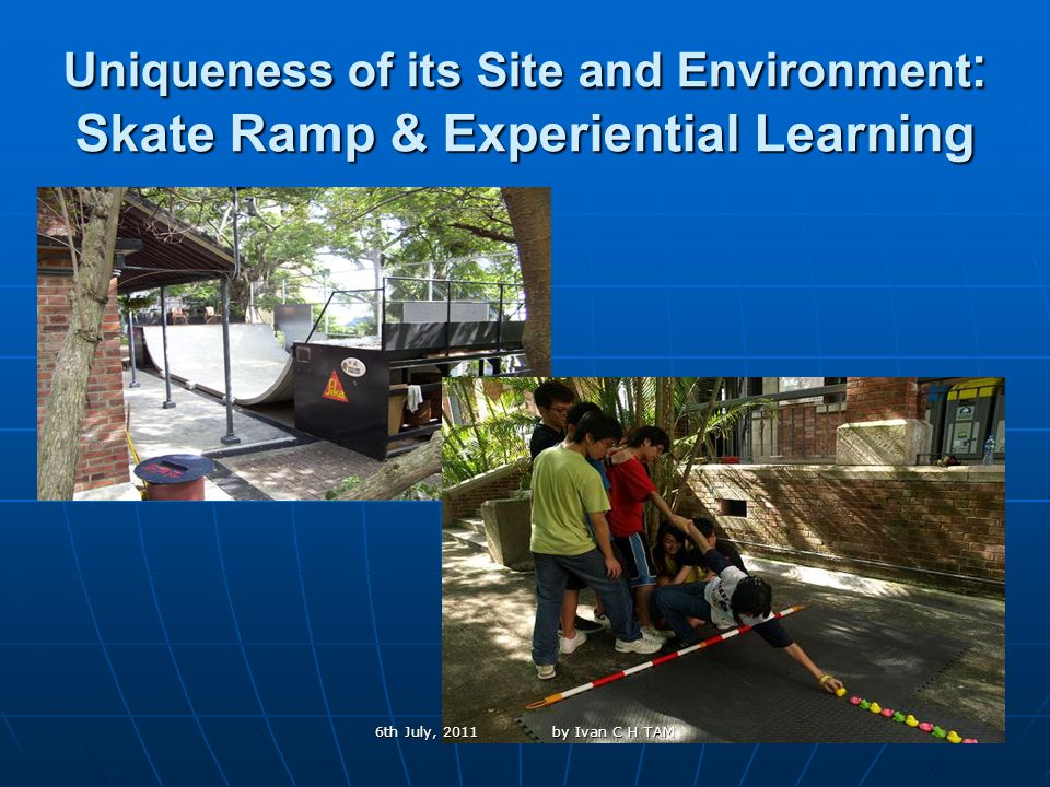 27 Uniqueness of its Site and Environment : Skate Ramp & Experiential Learning 6th July, 2011 by Ivan C H TAM