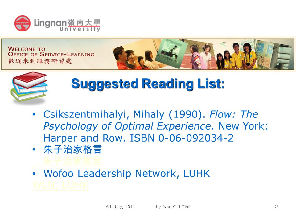 41 Suggested Reading List: 6th July, 2011 by Ivan C H TAM Csikszentmihalyi, Mihaly (1990).