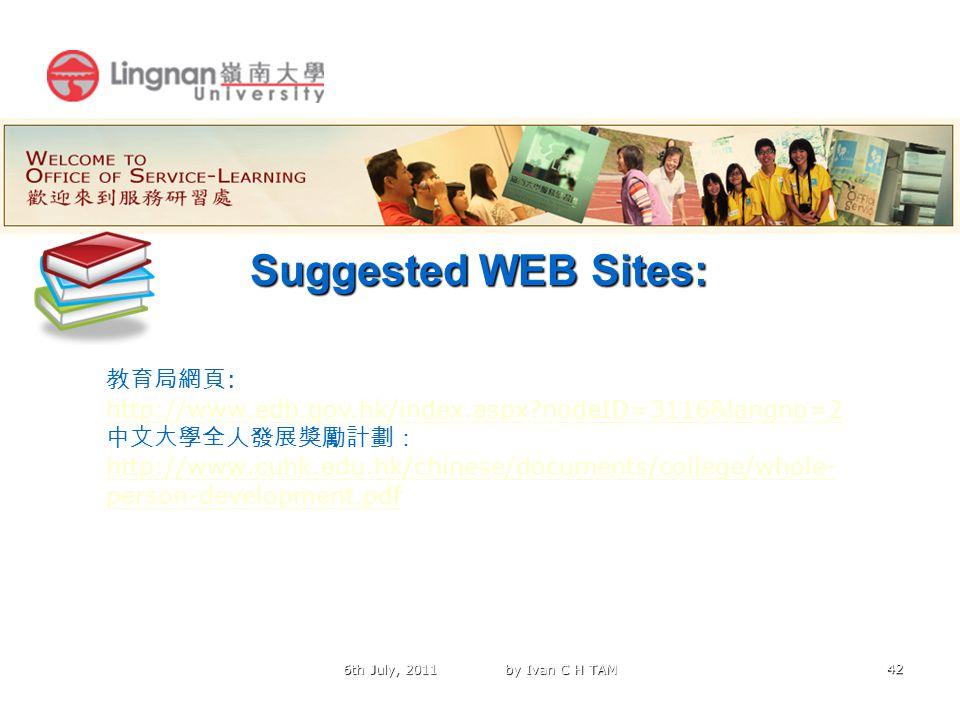 42 Suggested WEB Sites: 6th July, 2011 by Ivan C H TAM 教育局網頁 : http://www.edb.gov.hk/index.aspx?nodeID=3116&langno=2 中文大學全人發展獎勵計劃: http://www.cuhk.edu.hk/chinese/documents/college/whole- person-development.pdf http://www.cuhk.edu.hk/chinese/documents/college/whole- person-development.pdf