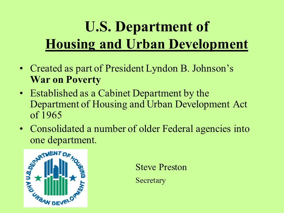 U.S. Department of Housing and Urban Development Created as part of President Lyndon B.