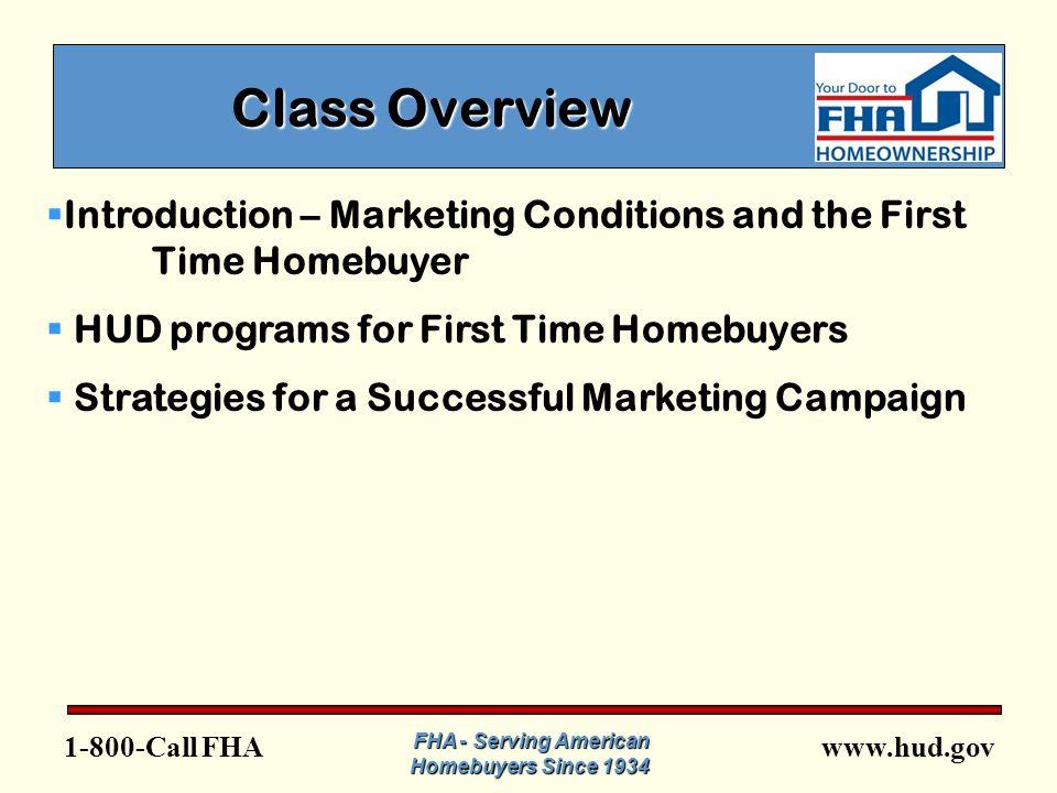 www.hud.gov1-800-Call FHA Marketing Strategies  Partnerships  Outreach  Education  Marketing Materials  Marketing Plan FHA - Serving American Homebuyers Since 1934