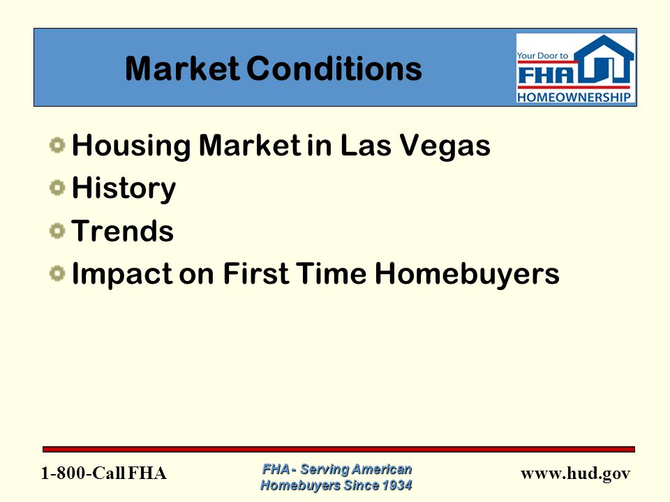 www.hud.gov1-800-Call FHA FHA - Serving American Homebuyers Since 1934 HUD Programs for the FTHB  FHA financing programs  Downpayment Assistance  Housing Counseling