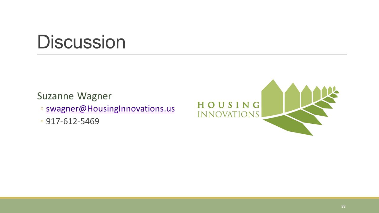 Discussion Suzanne Wagner ◦swagner@HousingInnovations.usswagner@HousingInnovations.us ◦917-612-5469 88