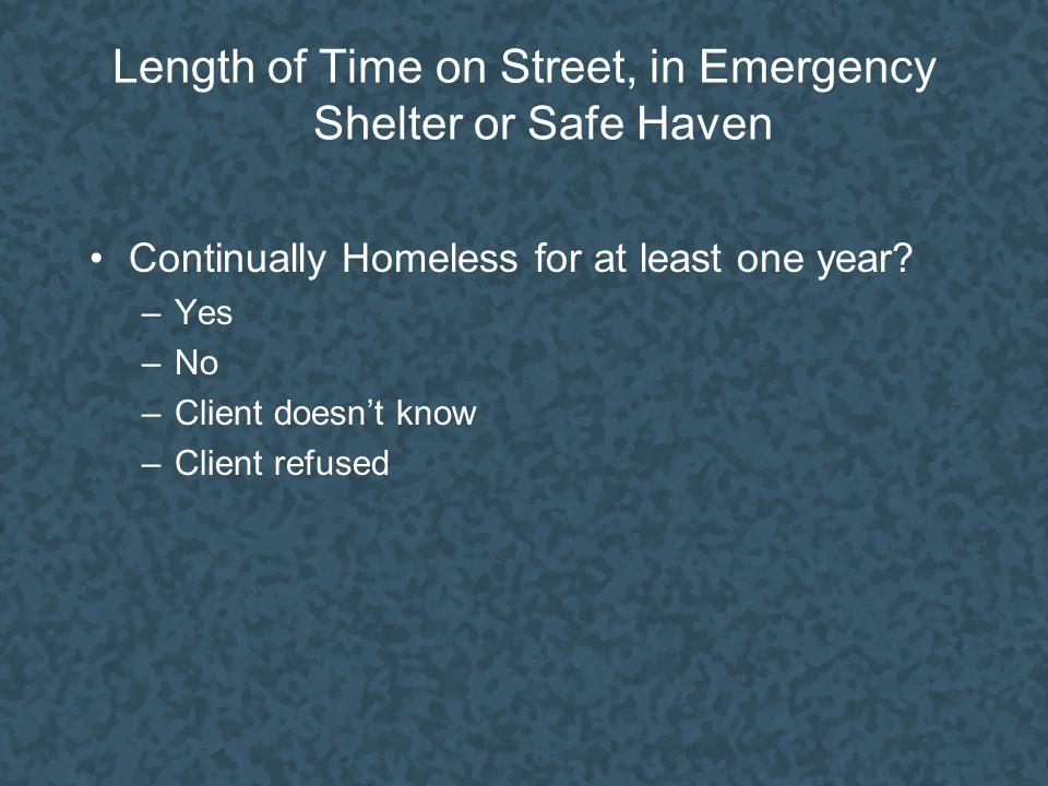 Length of Time on Street, in Emergency Shelter or Safe Haven Continually Homeless for at least one year.