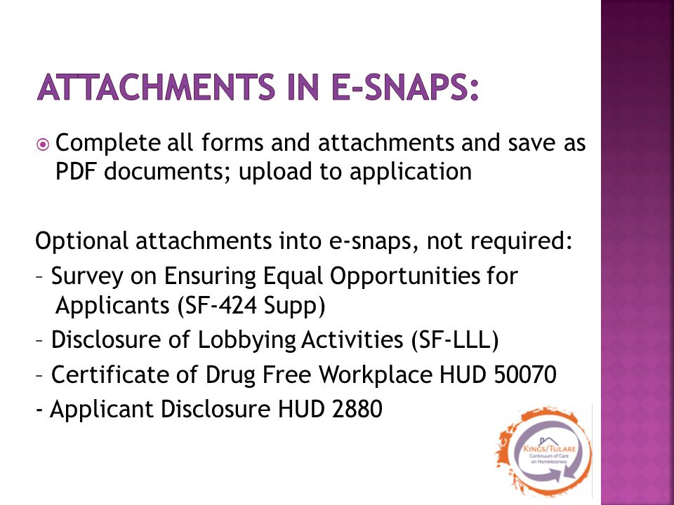  Complete all forms and attachments and save as PDF documents; upload to application Optional attachments into e‐snaps, not required: – Survey on Ens