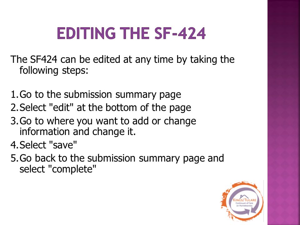 The SF424 can be edited at any time by taking the following steps: 1.Go to the submission summary page 2.Select