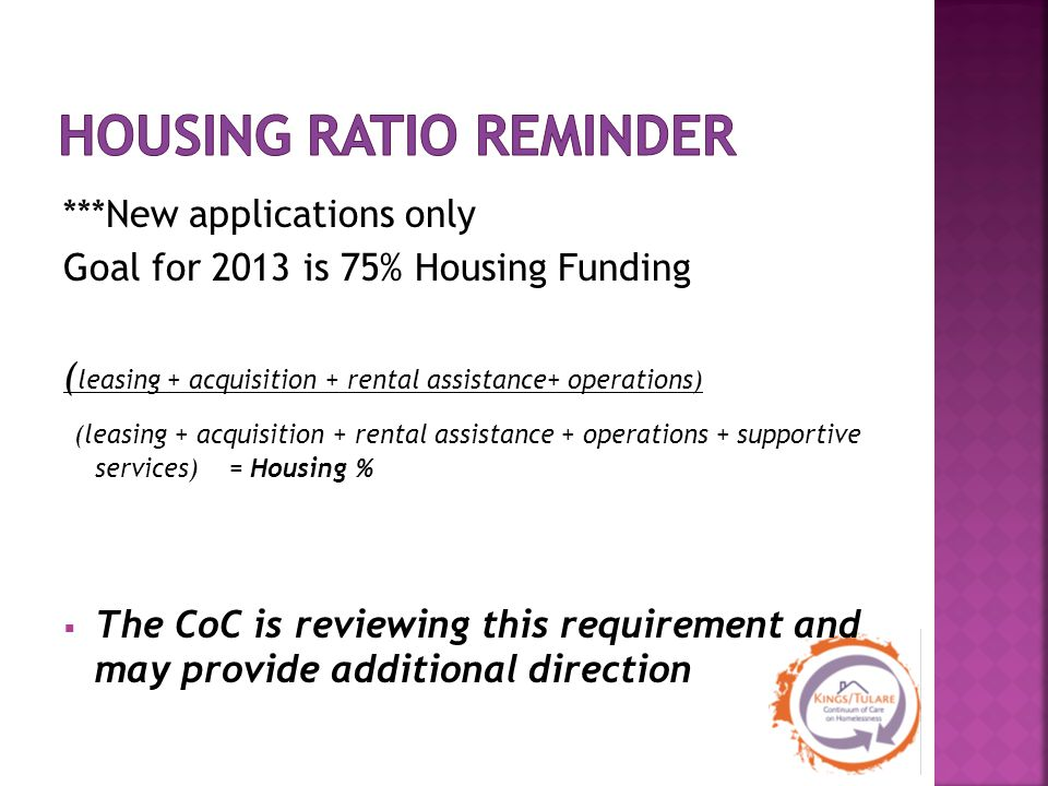 ***New applications only Goal for 2013 is 75% Housing Funding ( leasing + acquisition + rental assistance+ operations) (leasing + acquisition + rental