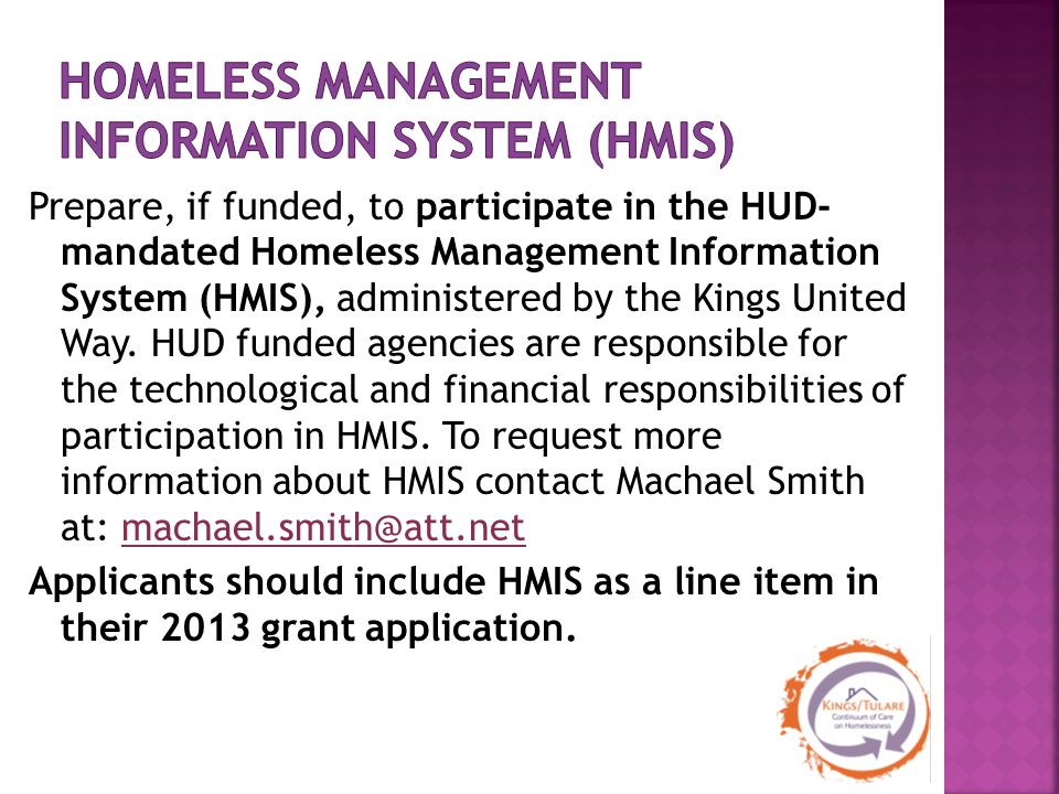 Prepare, if funded, to participate in the HUD- mandated Homeless Management Information System (HMIS), administered by the Kings United Way.