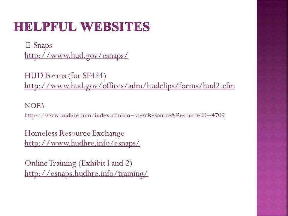 E-Snaps http://www.hud.gov/esnaps/ HUD Forms (for SF424) http://www.hud.gov/offices/adm/hudclips/forms/hud2.cfm NOFA http://www.hudhre.info/index.cfm do=viewResource&ResourceID=4709 Homeless Resource Exchange http://www.hudhre.info/esnaps/ Online Training (Exhibit I and 2) http://esnaps.hudhre.info/training/