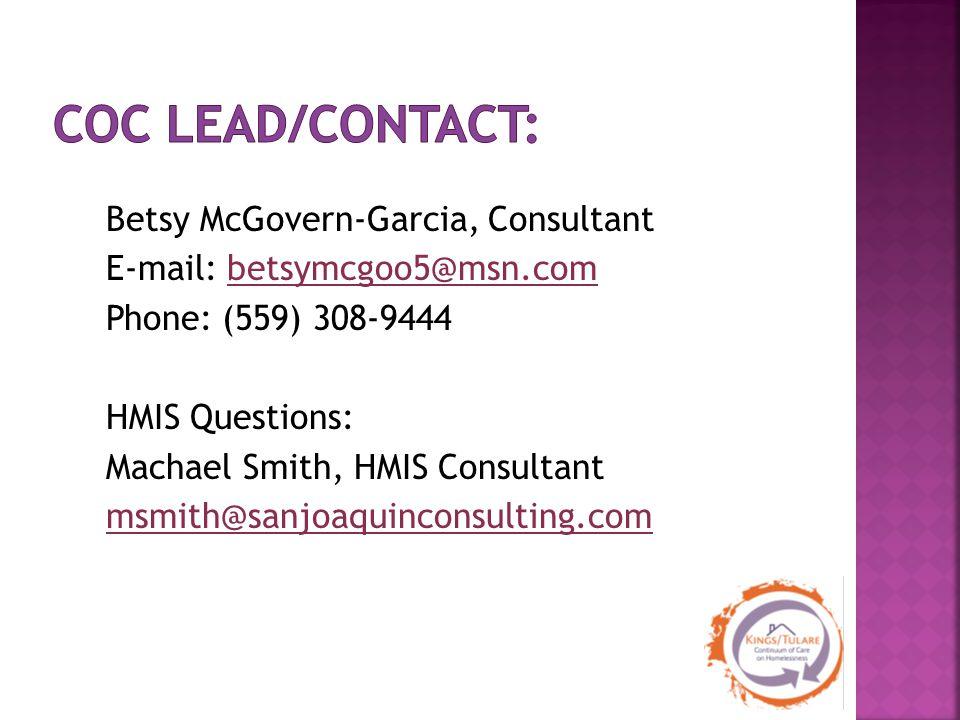 Betsy McGovern-Garcia, Consultant E-mail: betsymcgoo5@msn.com Phone: (559) 308-9444 HMIS Questions: Machael Smith, HMIS Consultant msmith@sanjoaquinconsulting.com