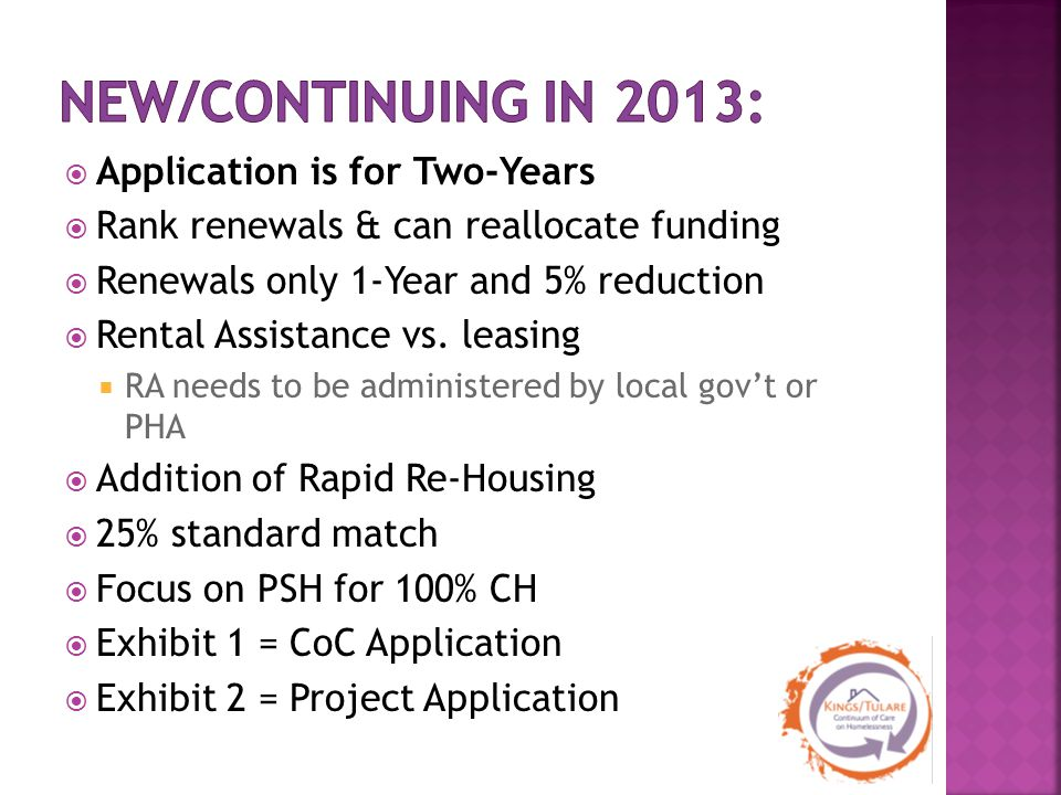  Application is for Two-Years  Rank renewals & can reallocate funding  Renewals only 1-Year and 5% reduction  Rental Assistance vs. leasing  RA n