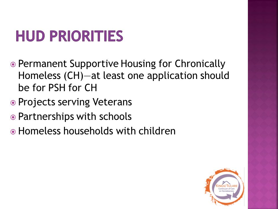 Permanent Supportive Housing for Chronically Homeless (CH)—at least one application should be for PSH for CH  Projects serving Veterans  Partnersh