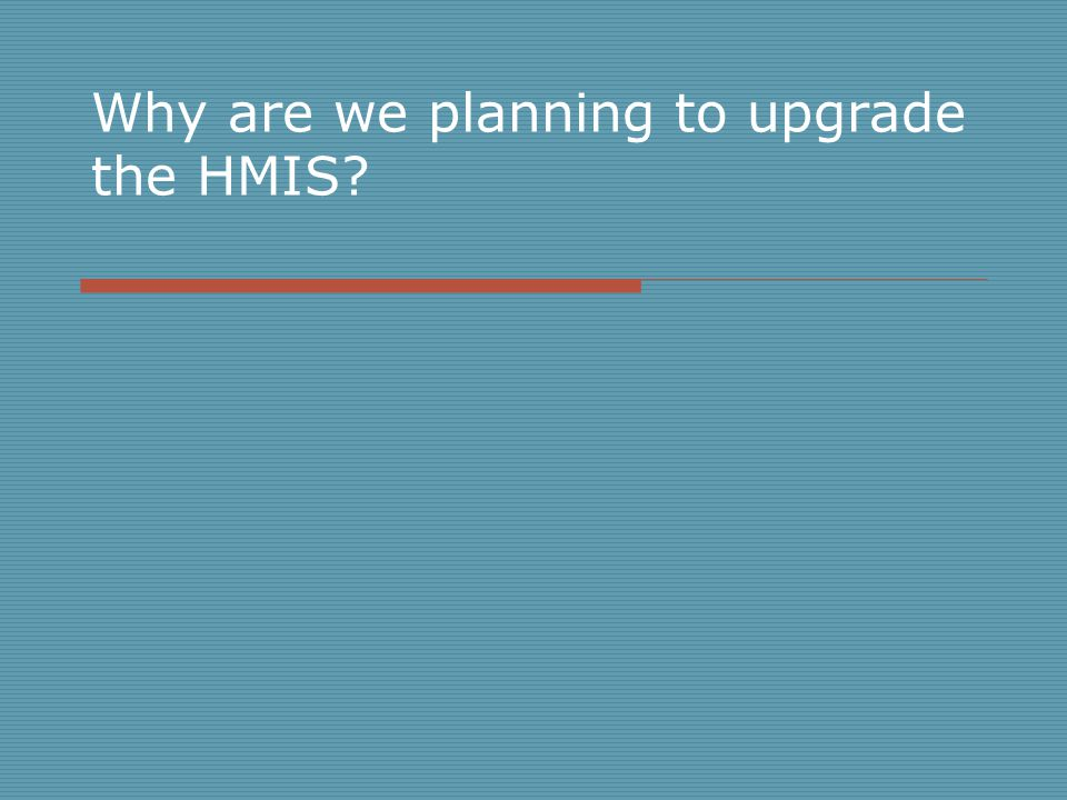 Why are we planning to upgrade the HMIS?