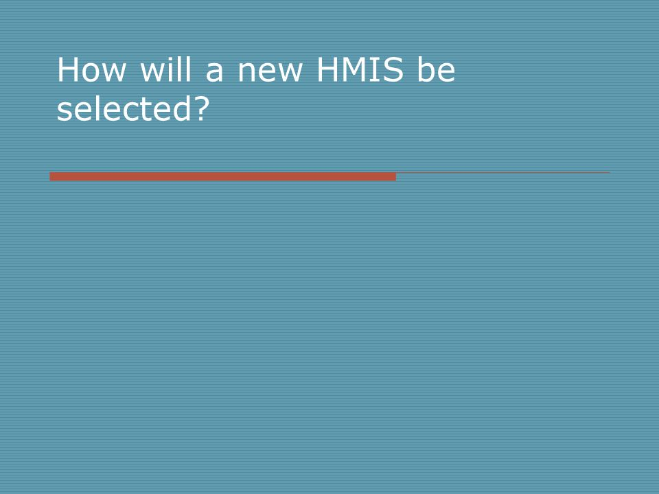 How will a new HMIS be selected?
