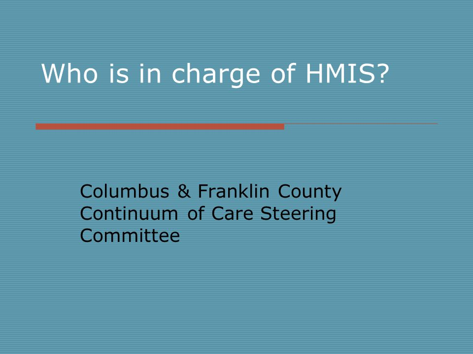 Who is in charge of HMIS? Columbus & Franklin County Continuum of Care Steering Committee