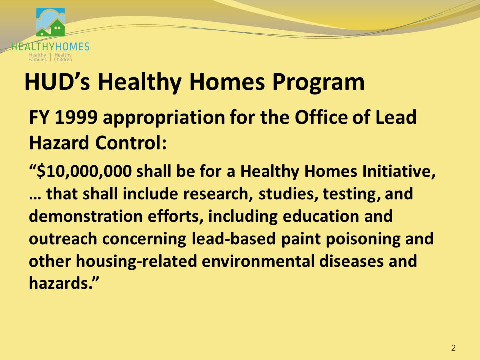 """HUD's Healthy Homes Program FY 1999 appropriation for the Office of Lead Hazard Control: """"$10,000,000 shall be for a Healthy Homes Initiative, … that"""
