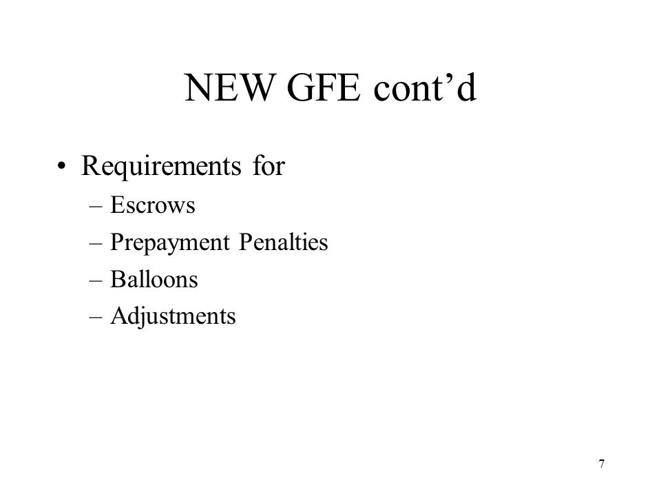 7 NEW GFE cont'd Requirements for –Escrows –Prepayment Penalties –Balloons –Adjustments