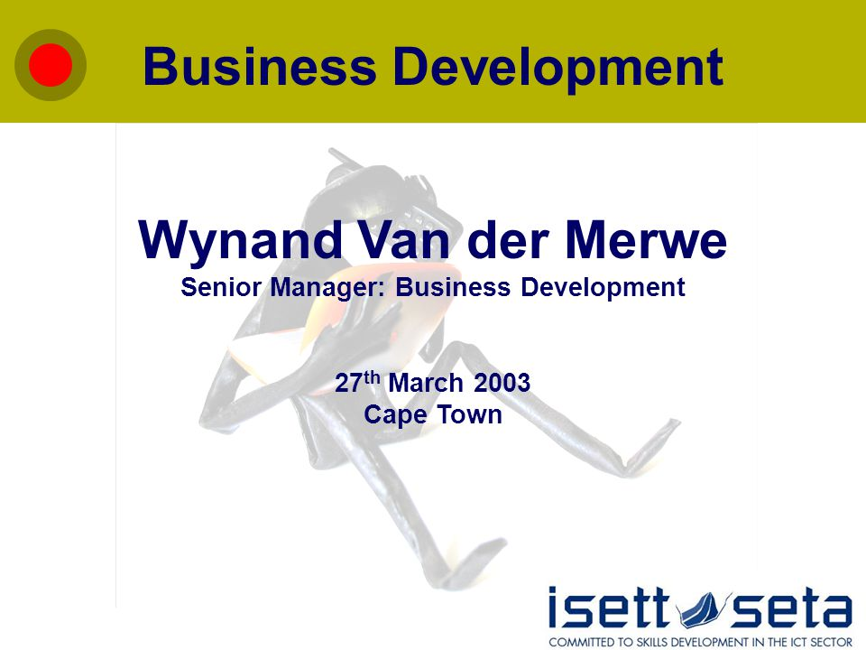 Business Development Wynand Van der Merwe Senior Manager: Business Development 27 th March 2003 Cape Town