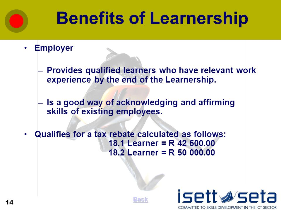 Benefits of Learnership Employer –Provides qualified learners who have relevant work experience by the end of the Learnership.