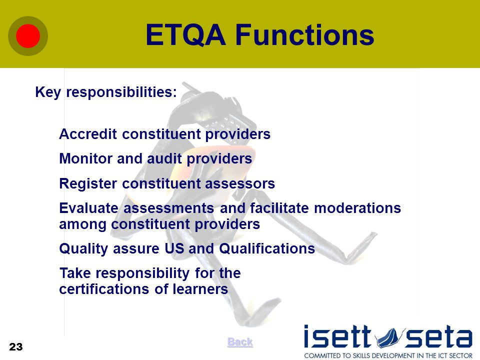 ETQA Functions Key responsibilities: 1. Accredit constituent providers 2.