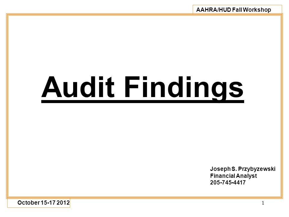 1 AAHRA/HUD Fall Workshop October 15-17 2012 Audit Findings Joseph S.