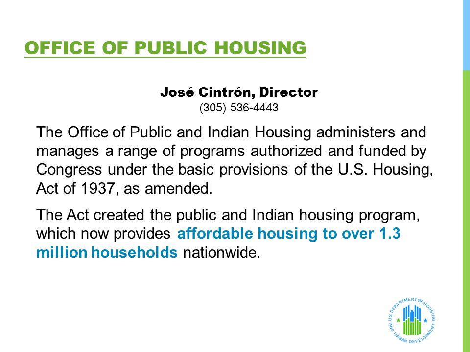 OFFICE OF PUBLIC HOUSING José Cintrón, Director (305) 536-4443 The Office of Public and Indian Housing administers and manages a range of programs aut