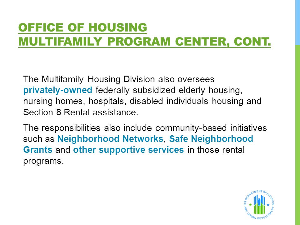 OFFICE OF HOUSING MULTIFAMILY PROGRAM CENTER, CONT. The Multifamily Housing Division also oversees privately-owned federally subsidized elderly housin