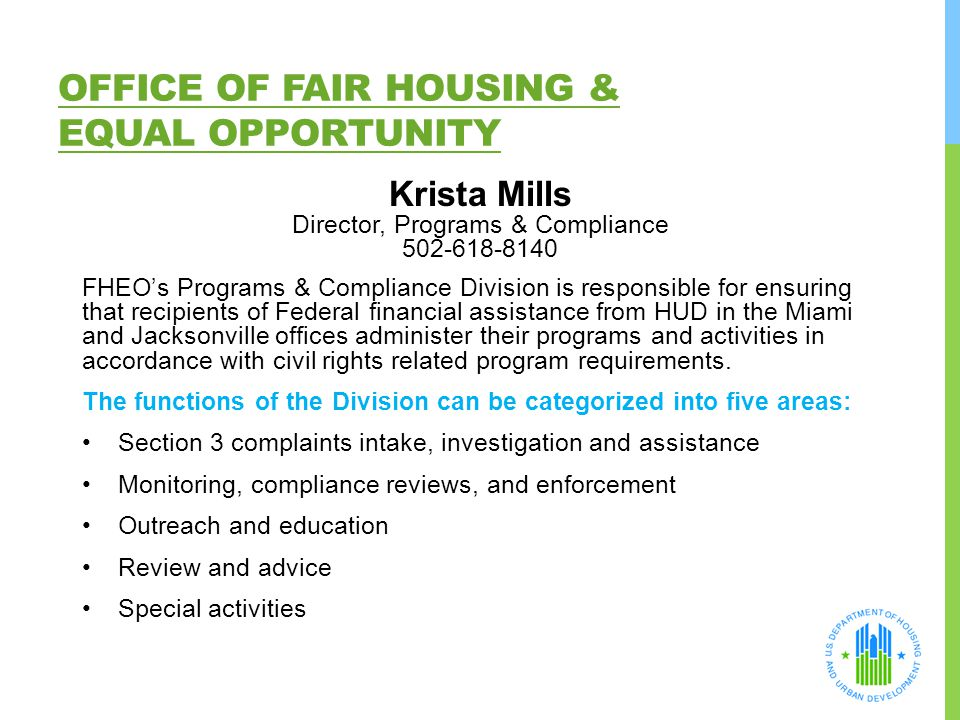 OFFICE OF FAIR HOUSING & EQUAL OPPORTUNITY Krista Mills Director, Programs & Compliance 502-618-8140 FHEO's Programs & Compliance Division is responsi