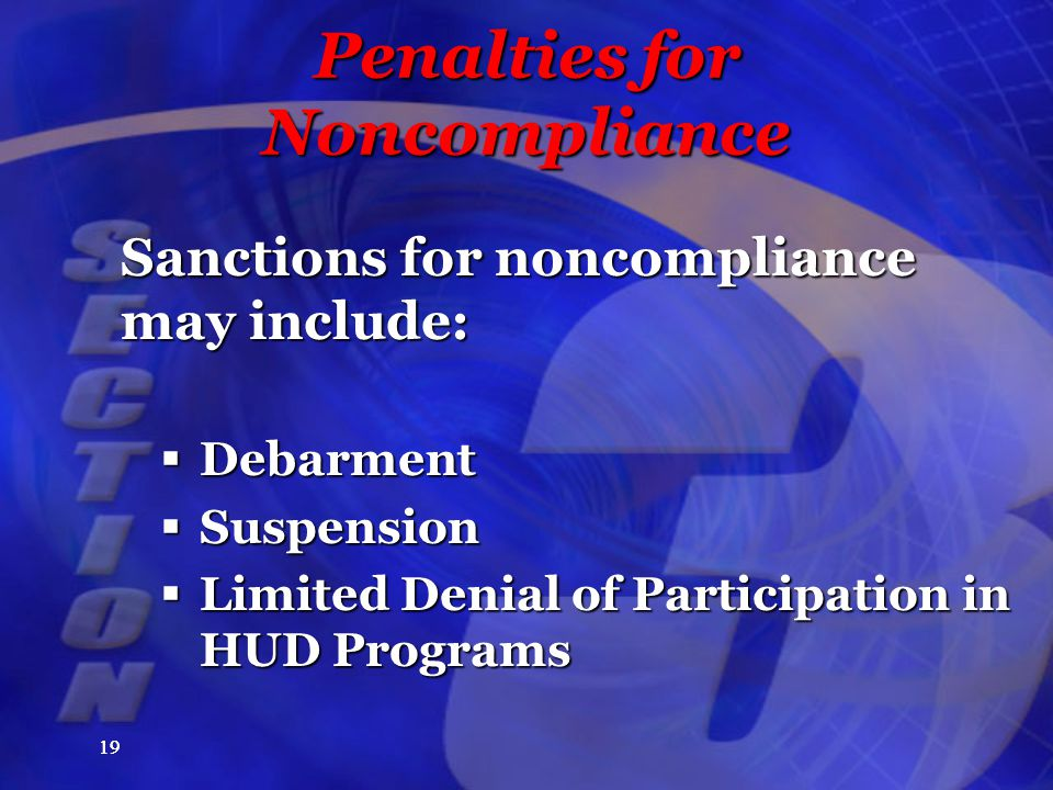 19 Penalties for Noncompliance Sanctions for noncompliance may include:  Debarment  Suspension  Limited Denial of Participation in HUD Programs