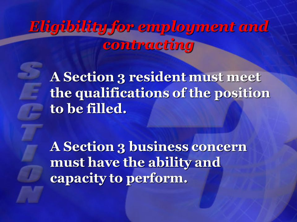 Eligibility for employment and contracting A Section 3 resident must meet the qualifications of the position to be filled.