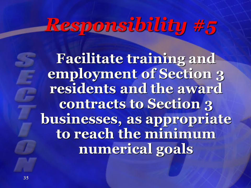 35 Responsibility #5 Facilitate training and employment of Section 3 residents and the award contracts to Section 3 businesses, as appropriate to reach the minimum numerical goals