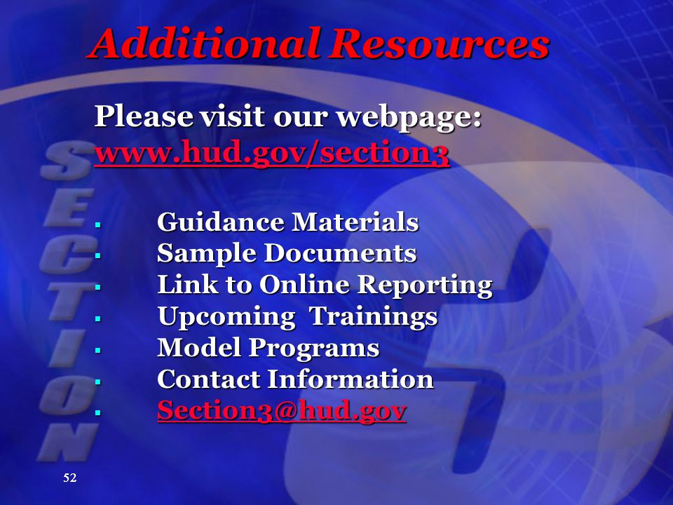 52 Additional Resources Please visit our webpage: www.hud.gov/section3  Guidance Materials  Sample Documents  Link to Online Reporting  Upcoming Trainings  Model Programs  Contact Information  Section3@hud.gov Section3@hud.gov