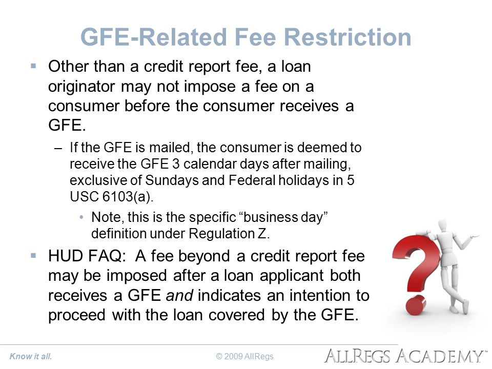 GFE-Related Fee Restriction  Other than a credit report fee, a loan originator may not impose a fee on a consumer before the consumer receives a GFE.