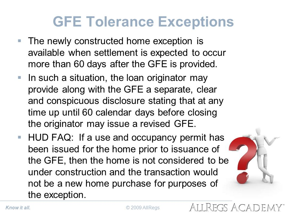 GFE Tolerance Exceptions  The newly constructed home exception is available when settlement is expected to occur more than 60 days after the GFE is provided.