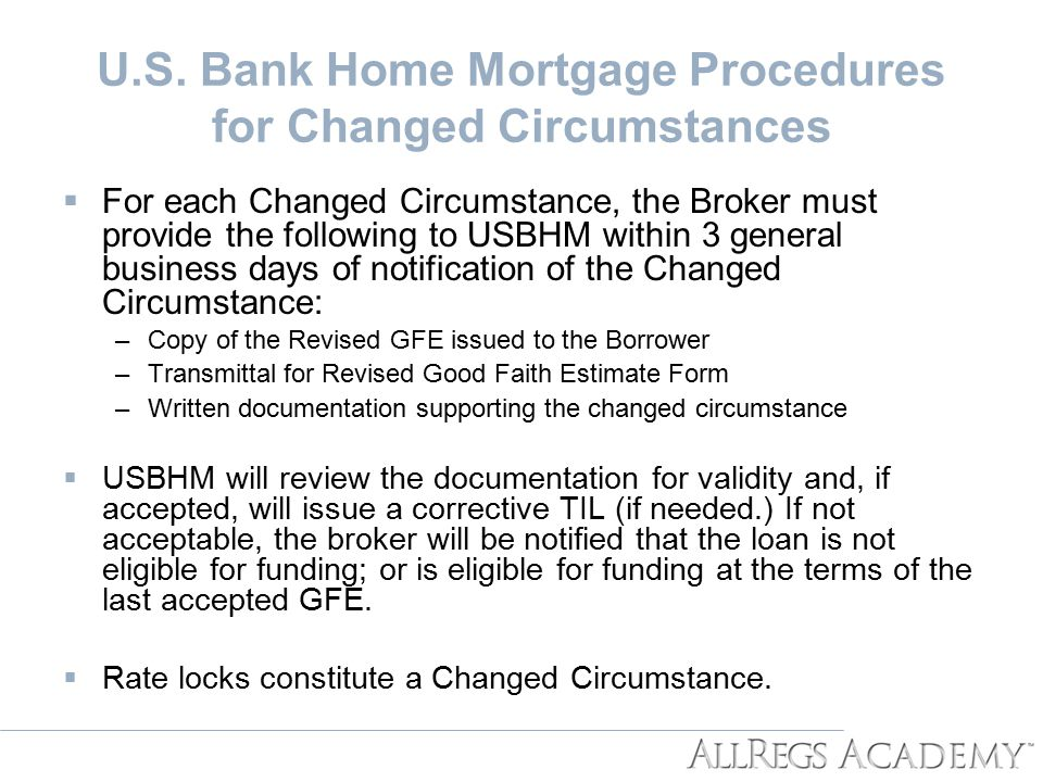 U.S. Bank Home Mortgage Procedures for Changed Circumstances  For each Changed Circumstance, the Broker must provide the following to USBHM within 3