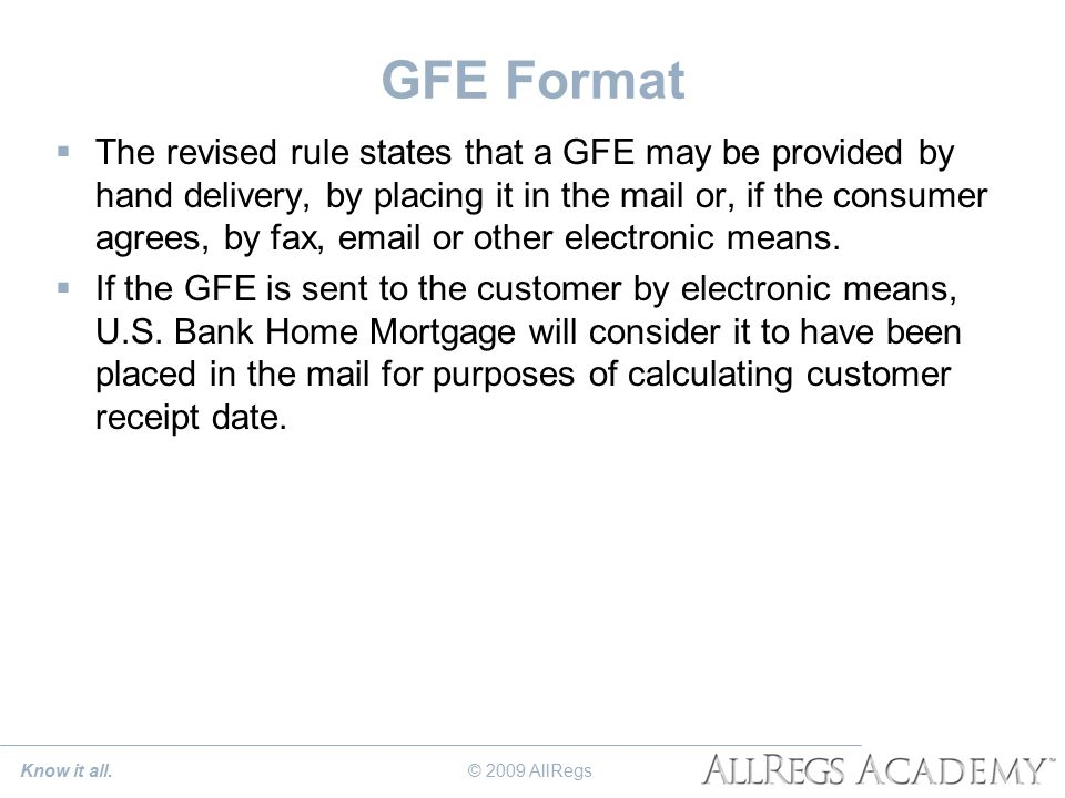 GFE Format  The revised rule states that a GFE may be provided by hand delivery, by placing it in the mail or, if the consumer agrees, by fax, email or other electronic means.