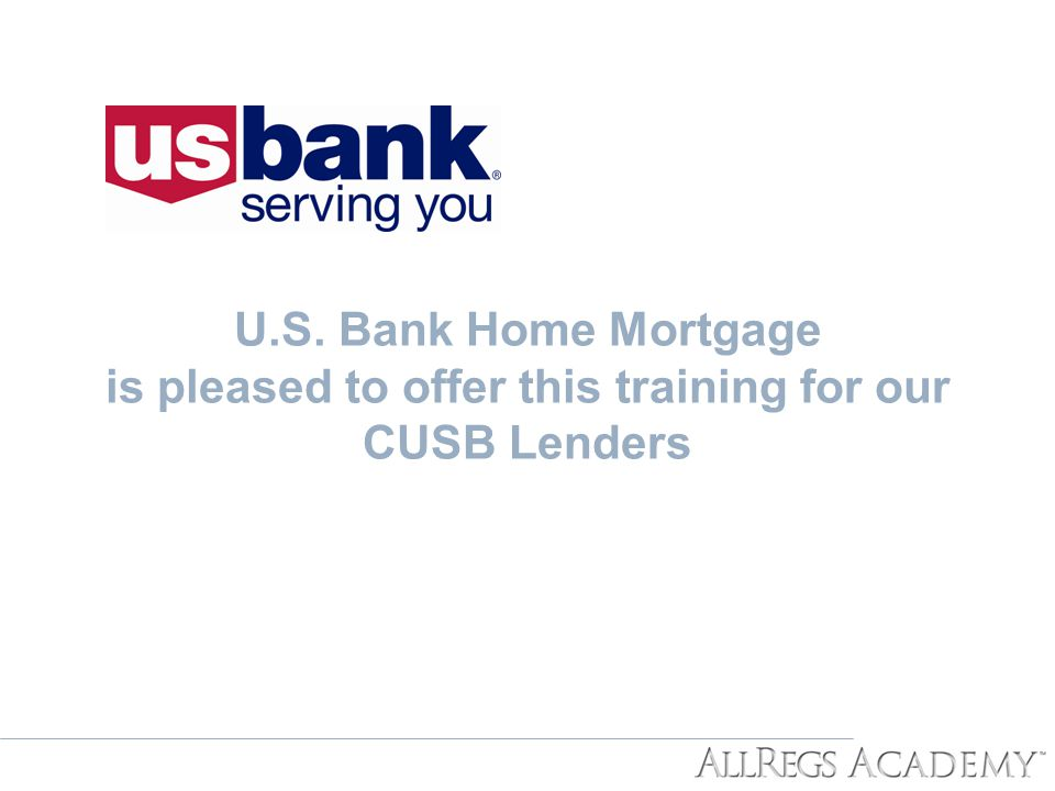 U.S. Bank Home Mortgage is pleased to offer this training for our CUSB Lenders