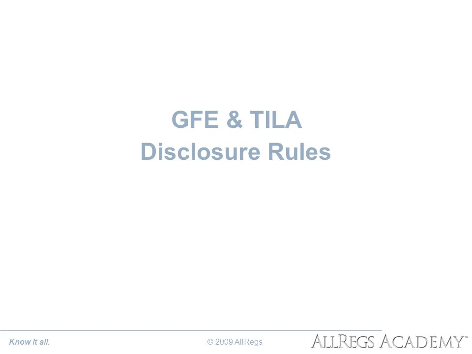 Know it all. GFE & TILA Disclosure Rules © 2009 AllRegs