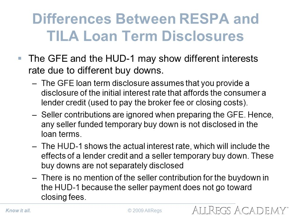 Differences Between RESPA and TILA Loan Term Disclosures  The GFE and the HUD-1 may show different interests rate due to different buy downs.