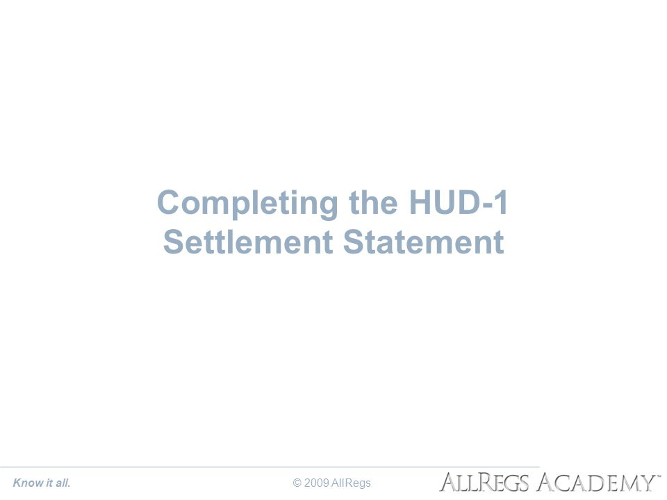 Completing the HUD-1 Settlement Statement © 2009 AllRegs