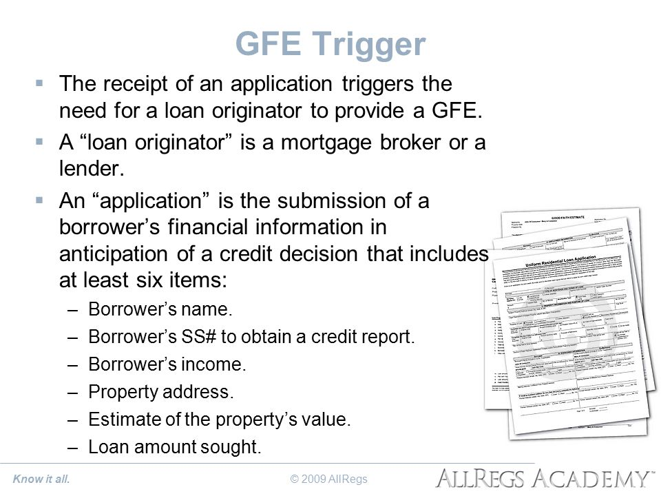 GFE Trigger  The receipt of an application triggers the need for a loan originator to provide a GFE.