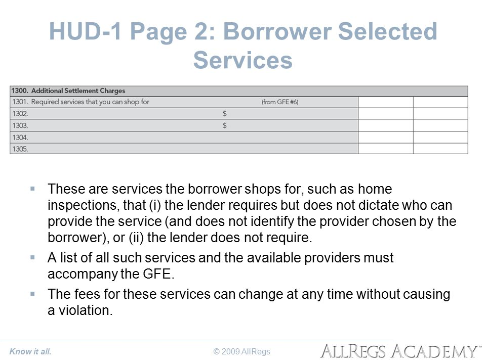 HUD-1 Page 2: Borrower Selected Services  These are services the borrower shops for, such as home inspections, that (i) the lender requires but does not dictate who can provide the service (and does not identify the provider chosen by the borrower), or (ii) the lender does not require.