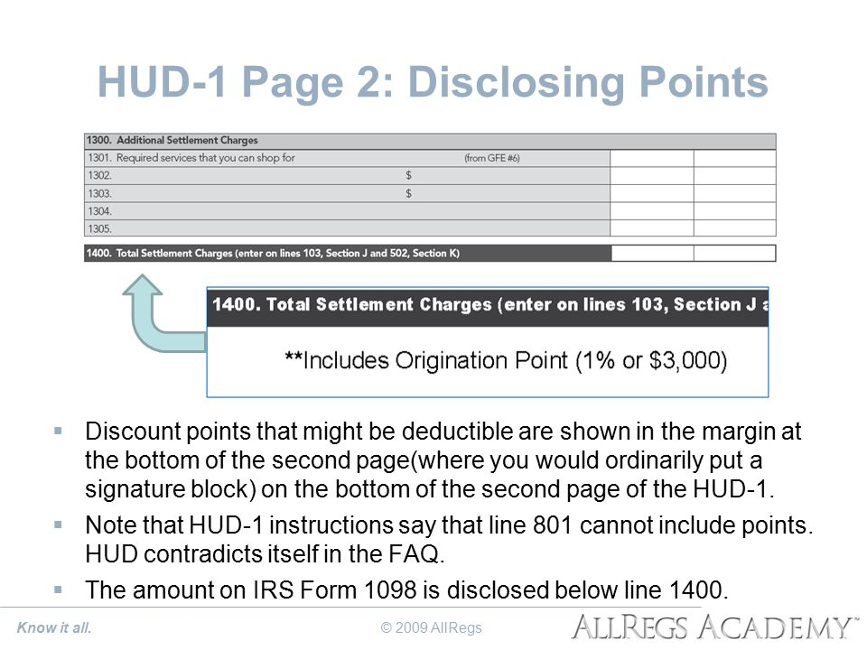 HUD-1 Page 2: Disclosing Points  Discount points that might be deductible are shown in the margin at the bottom of the second page(where you would ordinarily put a signature block) on the bottom of the second page of the HUD-1.