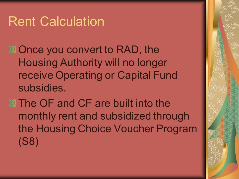 Rent Calculation Once you convert to RAD, the Housing Authority will no longer receive Operating or Capital Fund subsidies.