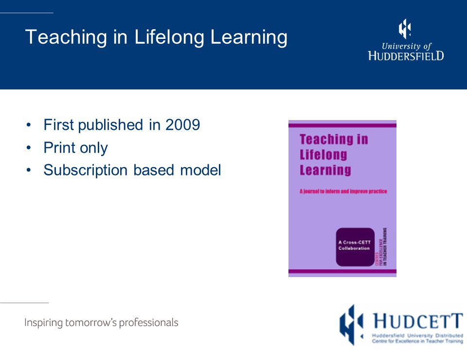 Teaching in Lifelong Learning First published in 2009 Print only Subscription based model