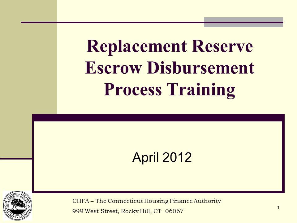 1 Replacement Reserve Escrow Disbursement Process Training April 2012 CHFA – The Connecticut Housing Finance Authority 999 West Street, Rocky Hill, CT 06067