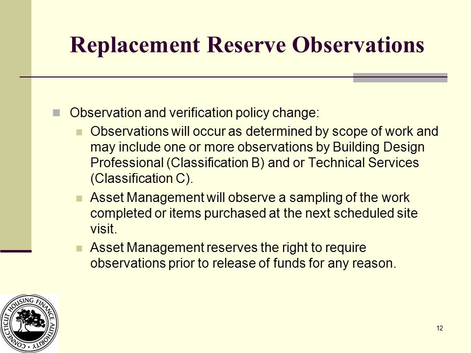 12 Replacement Reserve Observations Observation and verification policy change: Observations will occur as determined by scope of work and may include